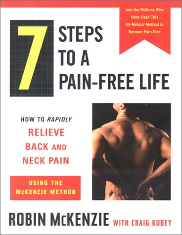 9780525945604: 7 Steps to a Pain-Free Life: How to Rapidly Relieve Back and Neck Pain Using the McKenzie Method