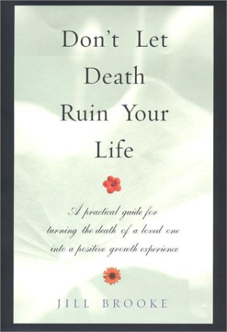 9780525945697: Don't Let Death Ruin Your Life: A Practical Guide to Reclaiming Happiness After the Death of a Loved One