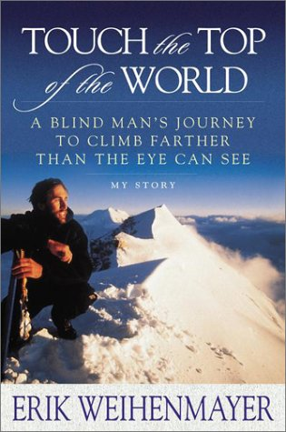 9780525945789: Touch the Top of the World: A Blind Man's Journey to Climb Farther Than the Eye Can See