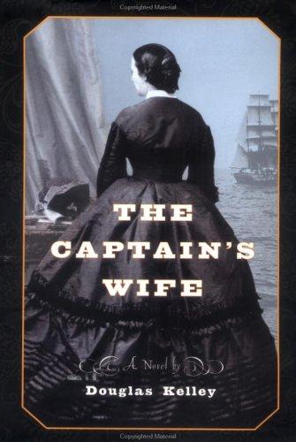 The Captain's Wife: A Novel: Kelley, Douglas