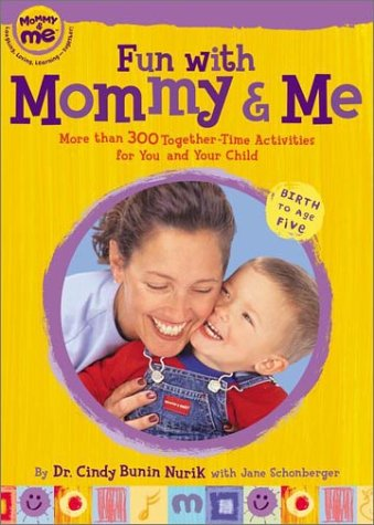 9780525946205: Fun with Mommy and Me: More Than 300 Together-Time Activities for You and Your Child, Birth to Age Five