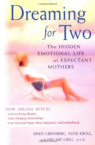Dreaming for Two: The Hidden Emotional Life of Expectant Mothers: Greenberg, Sindy; Kroll, Elyse; ...