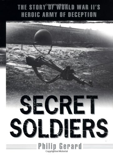 9780525946649: Secret Soldiers: The Story of World War II's Heroic Army of Deception