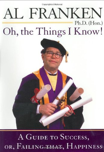 Oh, the Things I Know!: A Guide to Success, Or, Failing That, Happiness (SIGNED)