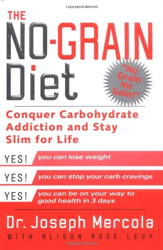 9780525947332: The No-Grain Diet: Conquer Carbohydrate Addiction and Stay Slim for the Rest of Your Life