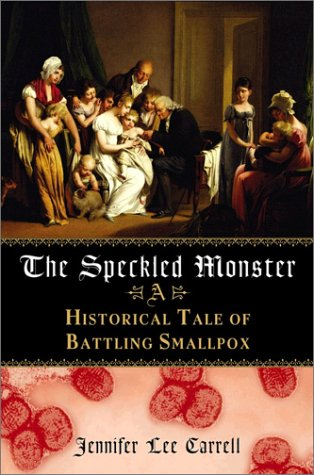 The Speckled Monster: A Historical Tale of Battling Smallpox: Carrell, Jennifer Lee