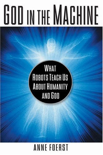 9780525947660: God In the Machine: What Robots Teach Us About Humanity and God