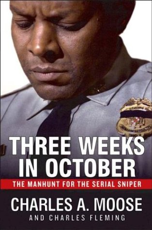 Three Weeks in October: The Manhunt for the Serial Sniper: Fleming, Charles; Moose, Charles A.