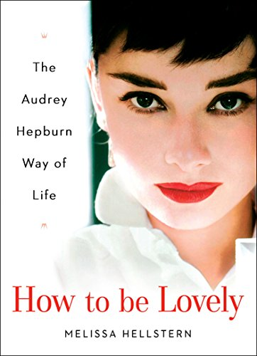 How to be Lovely: The Audrey Hepburn Way of Life: Melissa Hellstern