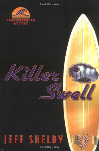 Killer Swell: A Noah Braddock Novel (Noah Braddock Mysteries): Shelby, Jeff