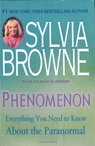 Phenomenon: Everything You Need to Know About The Paranormal: Browne, Sylvia