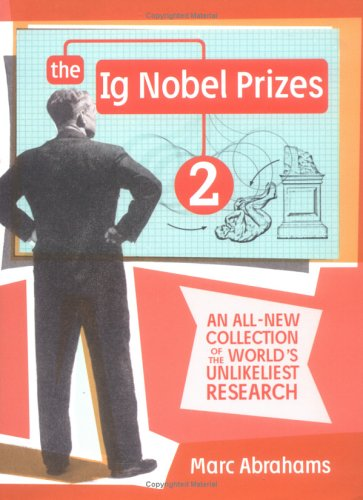 THE IG NOBEL PRIZES 2 : An All-New Collection of the World's Unlikeliest Research: Abrahams, ...