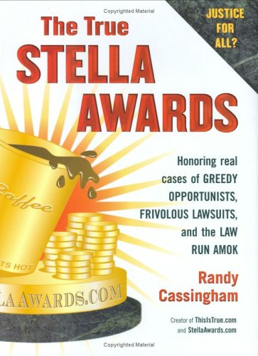 9780525949138: The True Stella Awards: Honoring real cases of greedy opportunists, frivolous lawsuits, and the law run amok