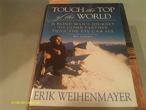 Touch The Top Of The World -: Weihenmayer. Erik