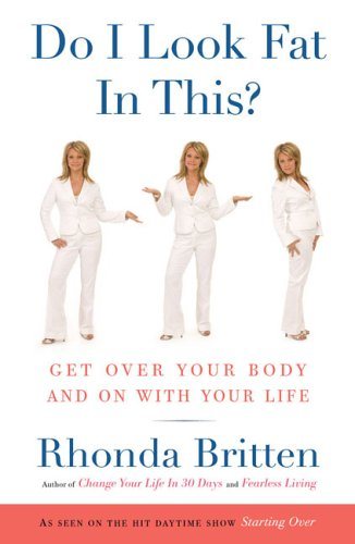 9780525949459: Do I Look Fat in This?: Get Over Your Body and On With Your Life