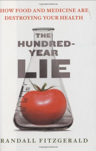 9780525949510: The Hundred-Year Lie: How Food and Medicine Are Destroying Your Health