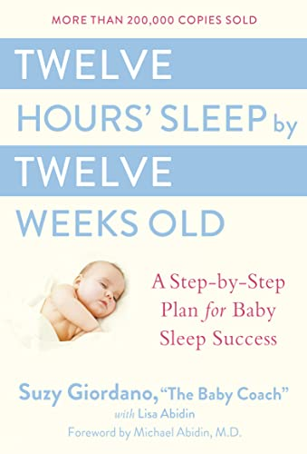 9780525949596: Twelve Hours' Sleep by Twelve Weeks Old: A Step-By-Step Plan for Baby Sleep Success