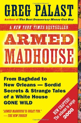 9780525949688: Armed Madhouse: Who's Afraid of Osama Wolf? China Floats, Bush Sinks, The Scheme to Steal '08, No Child's Behind Left, and Other Dispatches from the Front Lines of th
