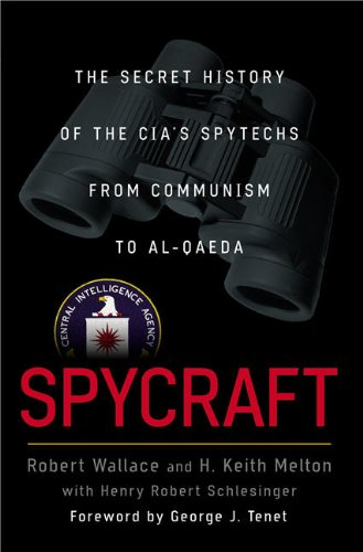 Spycraft: The Secret History of the CIA's Spytechs, from Communism to al-Qaeda (0525949801) by H. Keith Melton; Henry R. Schlesinger; Robert Wallace