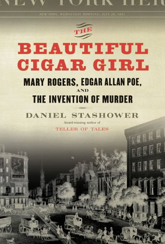 9780525949817: The Beautiful Cigar Girl: Mary Rogers, Edgar Allan Poe, and the Invention of Murder