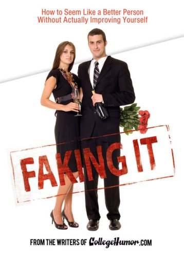 9780525949916: Faking It: How to Seem Like a Better Person Without Actually ImprovingYourself