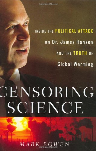 Censoring Science: Inside the Political Attack on Dr. James Hansen and the Truth of Global Warming:...