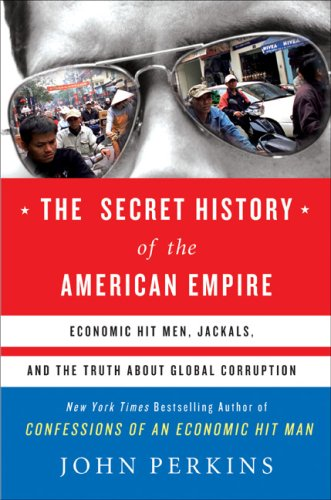 9780525950158: The Secret History of the American Empire: Economic Hit Men, Jackals, and the Truth about Global Corruption