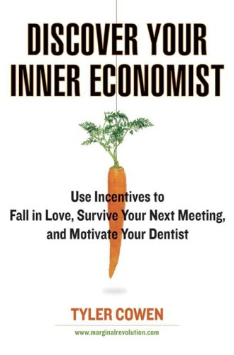 9780525950257: Discover Your Inner Economist: Use Incentives to Fall in Love, Survive Your Next Meeting, and Motivate Your Dentist