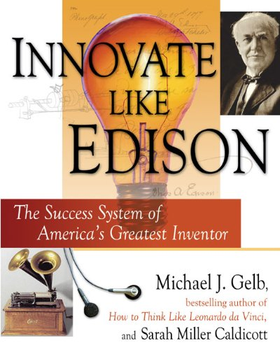 Innovate Like Edison: The Success System of America's Greatest Inventor (0525950311) by Gelb, Michael J.; Caldicott, Sarah Miller