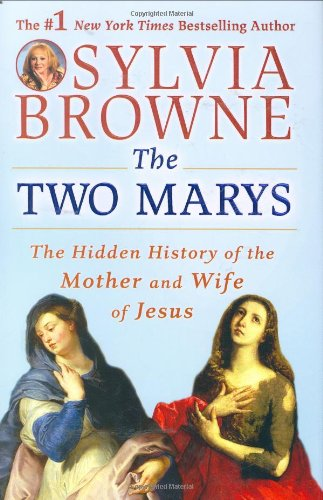 The Two Marys: The Hidden History of the Mother and Wife of Jesus (0525950435) by Sylvia Browne