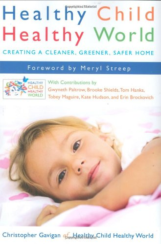9780525950479: Healthy Child Healthy World: Creating a Cleaner, Greener, Safer Home