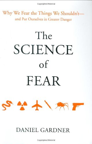 9780525950622: The Science of Fear: Why We Fear the Things We Shouldn't--and Put Ourselves in Greater Danger