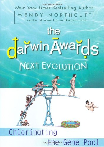 9780525950851: The Darwin Awards Next Evolution: Chlorinating the Gene Pool (Darwin Awards (Dutton Unnumbered))