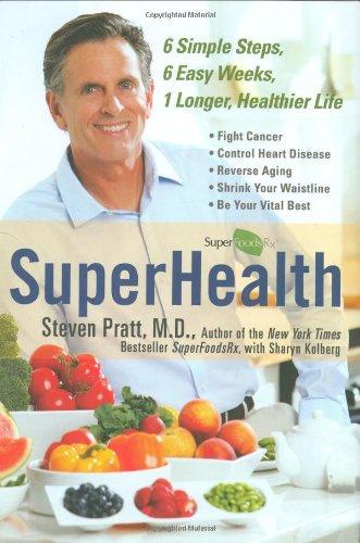 9780525950936: Superhealth: 6 Simple Steps, 6 Easy Weeks, 1 Longer, Healthier Life