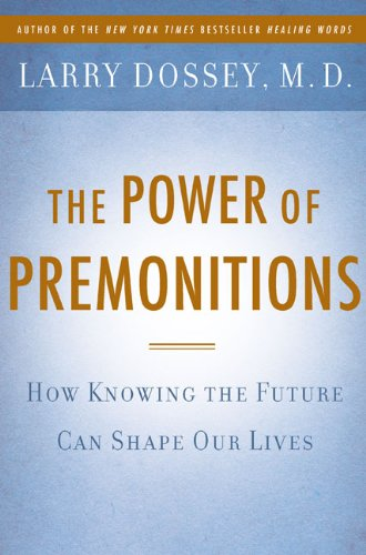 The Power of Premonitions: How Knowing the Future Can Shape Our Lives (9780525951162) by Larry Dossey