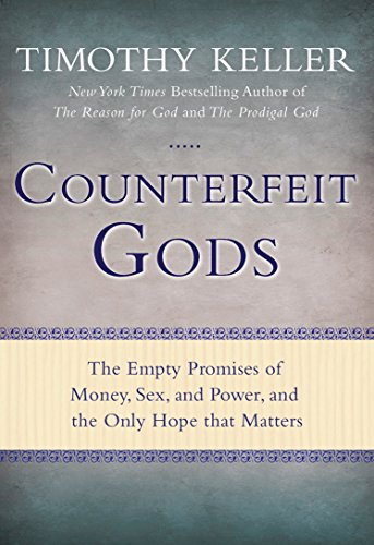 9780525951360: Counterfeit Gods: The Empty Promises of Money, Sex, and Power, and the Only Hope that Matters