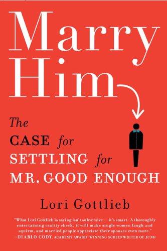 9780525951513: Marry Him: The Case for Settling for Mr. Good Enough