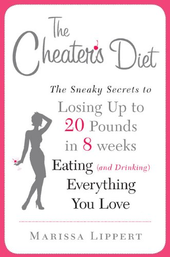 9780525951520: The Cheater's Diet: The Sneaky Secrets to Losing Up to 20 Pounds in 8 Weeks, Eating (and Drinking) Everything You Love