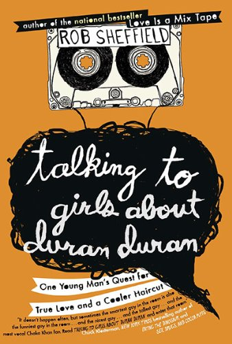 9780525951568: Talking to Girls About Duran Duran: One Young Man's Quest for True Love and a Cooler Haircut