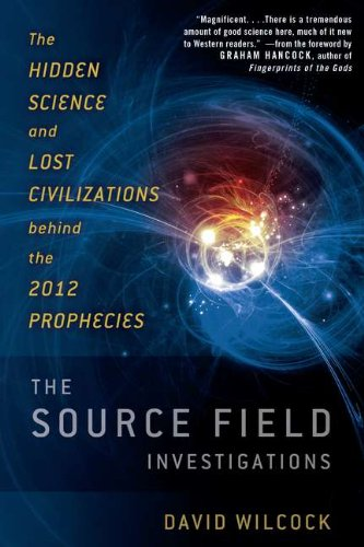 9780525952046: Source Field Investigations: The Hidden Science and Lost Civilizations Behind the 2012 Prophecies