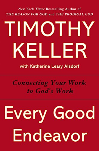 9780525952701: Every Good Endeavor: Connecting Your Work to God's Work