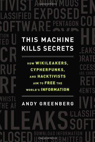 9780525953203: This Machine Kills Secrets: How WikiLeakers, Cypherpunks, and Hacktivists Aim to Free the World's Information