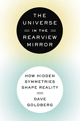 9780525953661: The Universe in the Rearview Mirror: How Hidden Symmetries Shape Reality