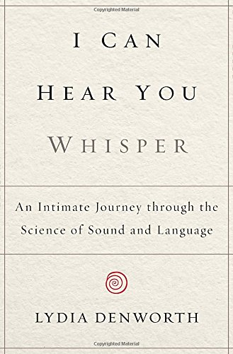 9780525953791: I Can Hear You Whisper: An Intimate Journey Through the Science of Sound and Language
