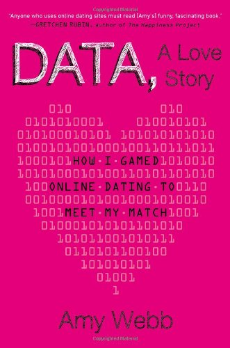 9780525953807: Data, A Love Story: How I Gamed Online Dating to Meet My Match