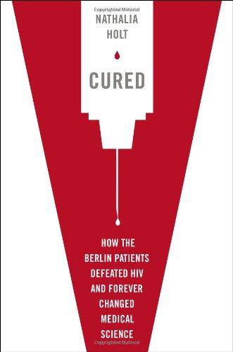9780525953920: Cured: How the Berlin Patients Defeated HIV and Forever Changed Medical Science
