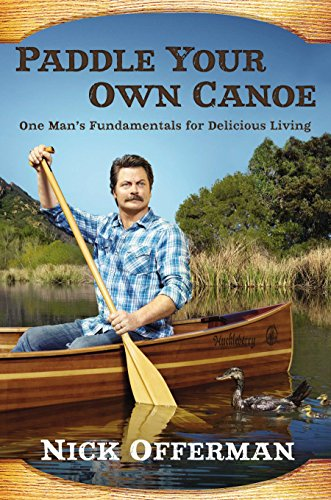 9780525954217: Paddle Your Own Canoe: One Man's Fundamentals for Delicious Living