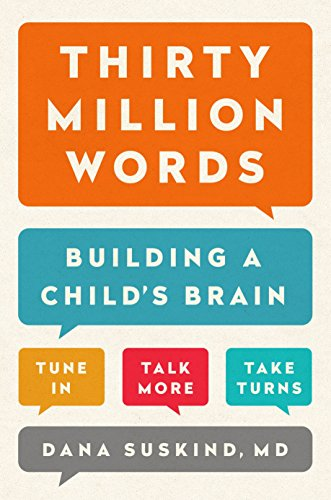 THIRTY MILLION WORDS - BUILDING A CHILD'S BRAIN TUNE IN, TALK MORE, TAKE TURNS