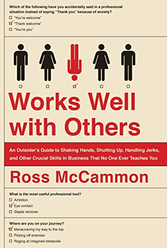 9780525955023: Works Well with Others: An Outsider's Guide to Shaking Hands, Shutting Up, Handling Jerks, and Other Crucial Skills in Business That No One Ev