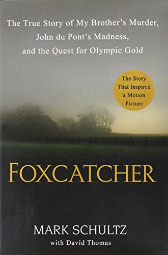 9780525955030: Foxcatcher: The True Story of My Brother's Murder, John Du Pont's Madness, and the Quest for Olympic Gold